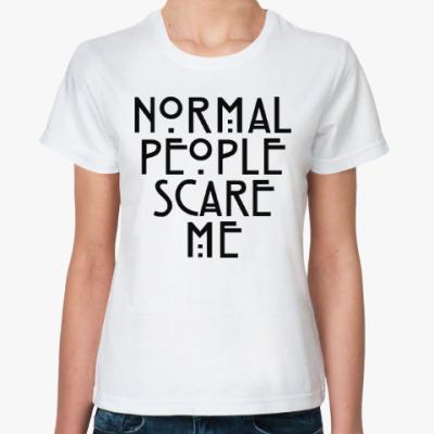 Классическая футболка Normal People Scare Me
