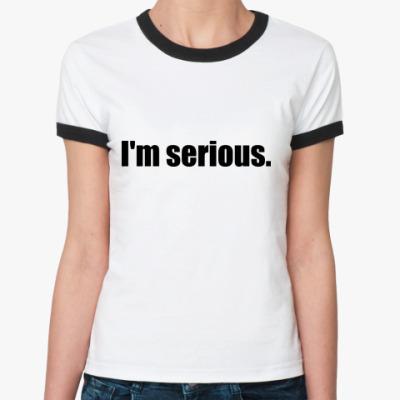Женская футболка Ringer-T Надпись I'M SERIOUS