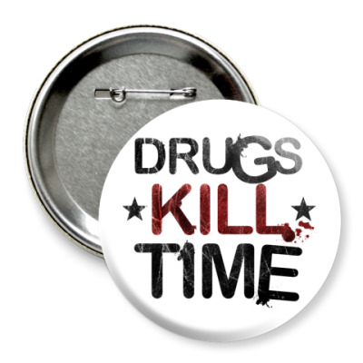 Значок 75мм DRUGS KILL TIME
