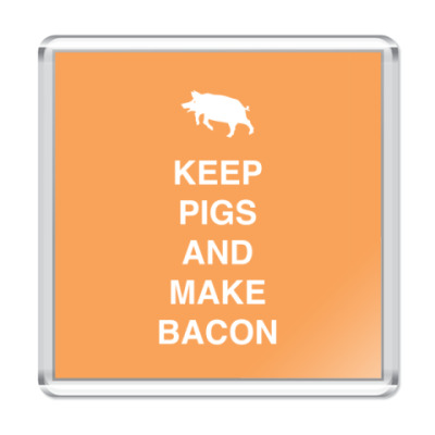 Магнит Keep pigs and make bacon