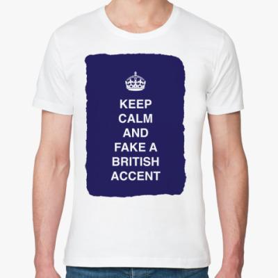 Футболка из органик-хлопка Keep calm and fake a british