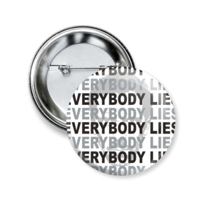 Значок 50мм Everybody Lies