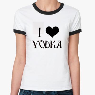 Женская футболка Ringer-T Люблю водку!