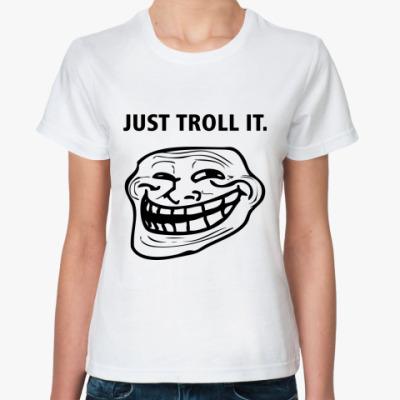 Классическая футболка Just Troll It.