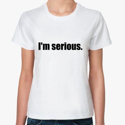 Классическая футболка Надпись I'M SERIOUS