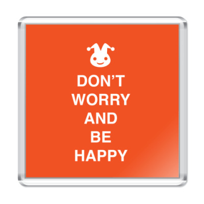 Магнит Don't worry and be happy
