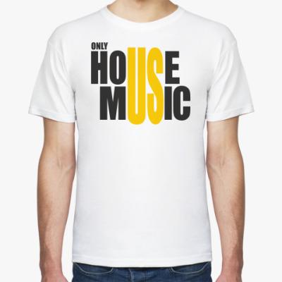 Футболка  HOUSE MUSIC