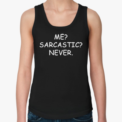 Женская майка Me? Sarcastic? Never.