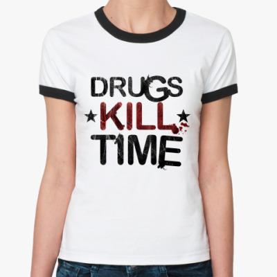 Женская футболка Ringer-T DRUGS KILL TIME