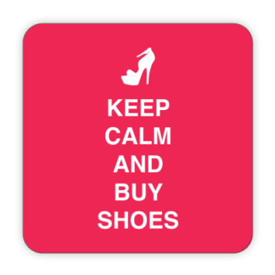 Keep calm and but shoes