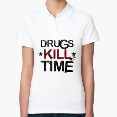 Женская рубашка поло DRUGS KILL TIME