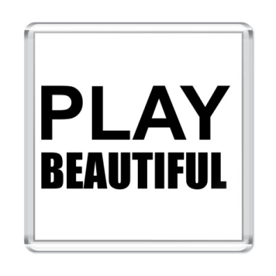 Магнит Play Beautiful