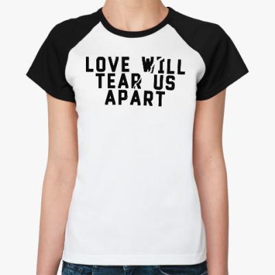 Женская футболка реглан Love will tear us apart