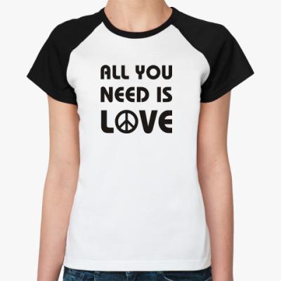 Женская футболка реглан  'All you need...'