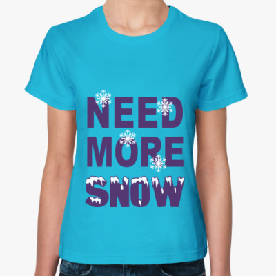 Женская футболка need more snow