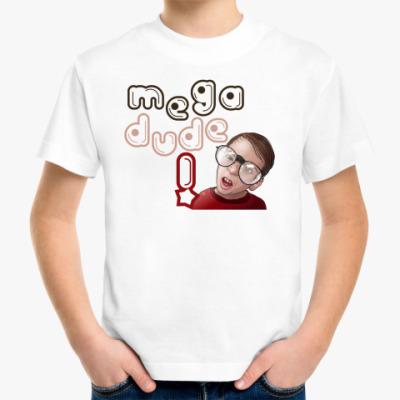 Детская футболка Мега Чувак!