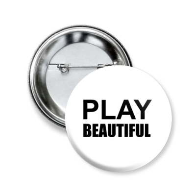 Значок 50мм Play Beautiful