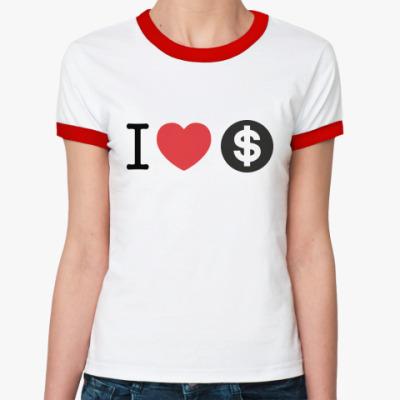Женская футболка Ringer-T Я ЛЮБЛЮ ДЕНЬГИ
