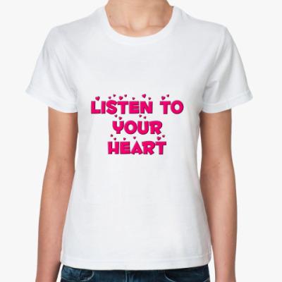 Классическая футболка Listen to your heart