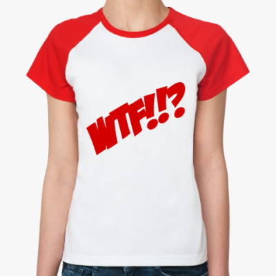 Женская футболка реглан  WTF?
