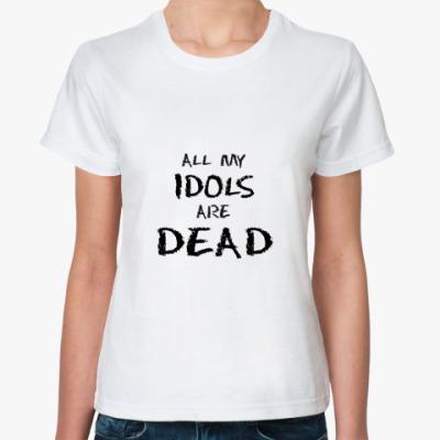 Классическая футболка All my idols are dead