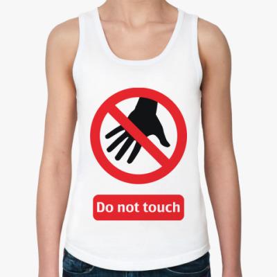 Женская майка Do not touch