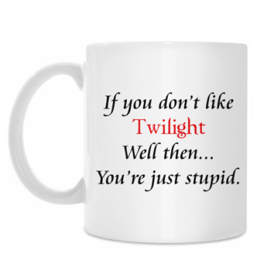 Кружка If you don't like Twilight