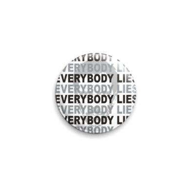 Значок 25мм Everybody Lies