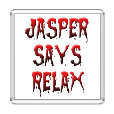 Магнит  Jasper says relax