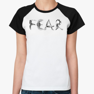 Женская футболка реглан Fear