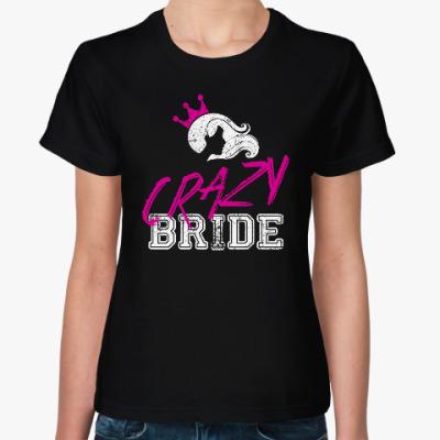Женская футболка Сумасшедшая невеста