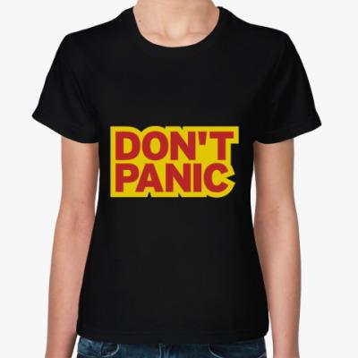Женская футболка  'Don't panic'
