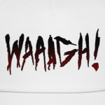 'WAAAGH!'