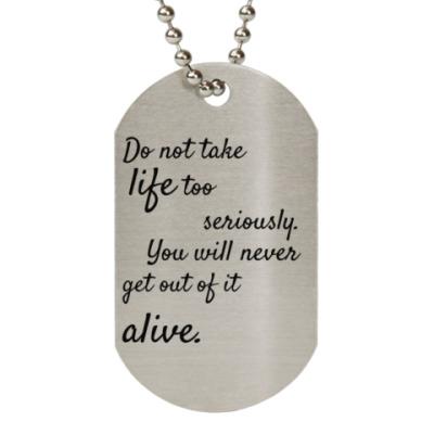 Жетон dog-tag Do not take life too seriously.