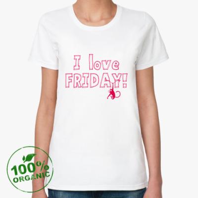 Женская футболка из органик-хлопка I love FRIDAY!